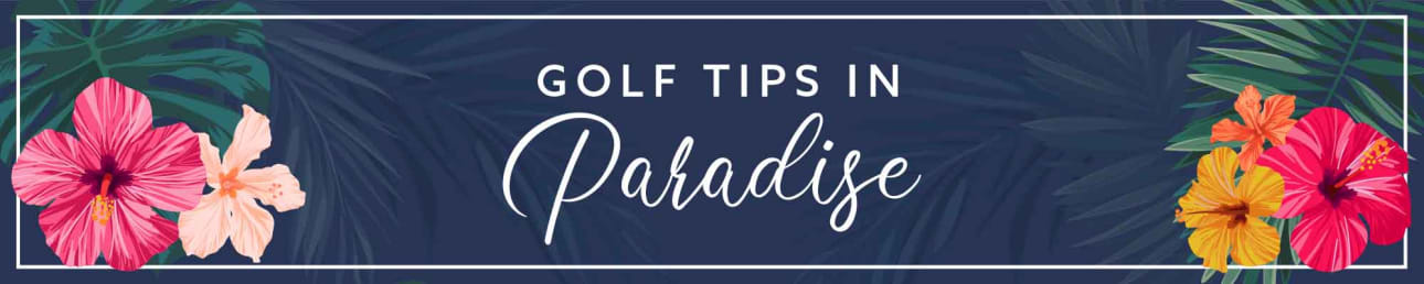 Golf Tips in Paradise
