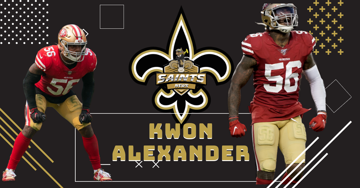 New Orleans Saints acquired LB Kwon Alexander from the San Francisco 49ers for LB Kiko Alonso and a conditional 2022 fifth-round draft pick.