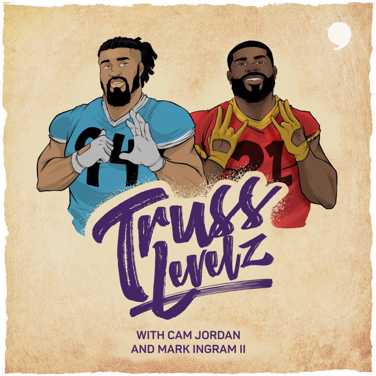Truss Levelz Podcast with Cam Jordan and Mark Ingram